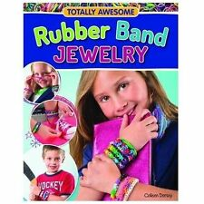 Totally Awesome Rubber Band Jewelry: Make Bracelets, Rings, Belts & More with Ra
