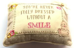 You're Never Fully Dressed Without a Smile Small Sentimental Cushion 16 CM