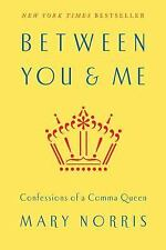 Between You and Me : Confessions of a Comma Queen by Mary Norris (2015,...