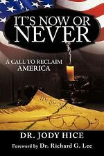 It's Now or Never : A Call to Reclaim America by Jody Hice (2012, Paperback)