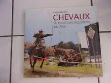 Patrick BLANCHE Chevaux et traditions équestres en Asie 2013 tbe