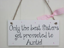 Handmade Wooden Plaque 'Only the best Sisters get promoted to Auntie' Gift