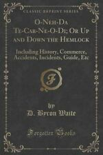 O-Neh-Da Te-Car-Ne-O-Di; Or Up and Down the Hemlock: Including History, Commerce