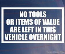 NO TOOLS OR ITEMS OF VALUE LEFT IN VEHICLE OVERNIGHT Car/Van/Window Sticker