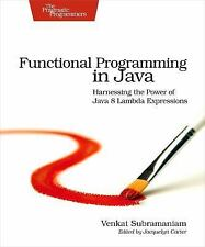 Functional Programming in Java : Harnessing the Power of Java 8 Lambda...