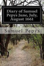 Diary of Samuel Pepys June, July, August 1661 by Pepys, Samuel -Paperback
