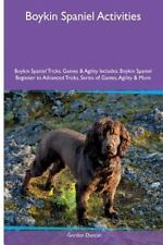 Boykin Spaniel Activities Boykin Spaniel Tricks, Games and Agility. Includes:.