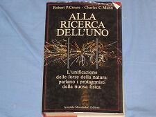 ALLA RICERCA DELL' UNO - Robert P. Crease    Charles C. Mann - Mondadori (D5)