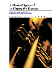 A Physical Approach to Playing the Trumpet : Using the Body's Reflexes to...