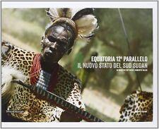 Equatoria 12° parallelo. Il nuovo stato del Sud Sudan. 2° Edizione