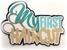 MY FIRST HAIRCUT TITLE FOR  BOYS  PREMADE PAPER PIECING 3D DIE CUT MYTB KIRA