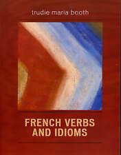 NEW French Verbs and Idioms by Trudie Maria Booth