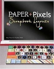 Paper + Pixels: Scrapbook Layouts by Flaum, May, Neal, Audrey