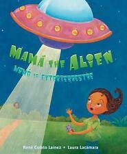 Mamá the Alien : Mamá la Extraterrestre by René Colato Laínez (2016, Hardcover)
