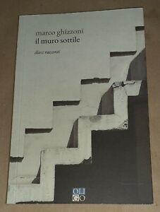 Il muro sottile. Dieci racconti di Marco Ghizzoni - Oligo, 2020