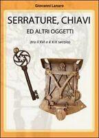 Serrature, chiavi e altri oggetti - di Giovanni Lanaro,  2012,  Youcanprint - ER