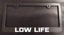 LOW LIFE License Plate Frame Black - Choose Color!! slammed vip illest stance