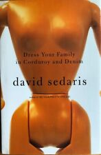 DRESS YOUR FAMILY IN CORDEROY AND DENIM ~ DAVID SEDARIS  ~ HARD COVER WITH DUST
