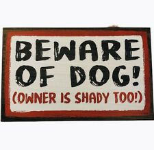 Beware Of Dog Owner is Shady Too Wood Hanging Sign 8 X 5""