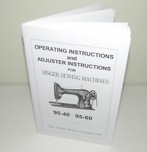 Singer 95 - 40, 95 - 60 Sewing Machine Instructions & Adjustments Manual Repro