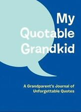 My Quotable Grandkid: A Grandparent's Journal of Unforgettable Quotes by Chroni