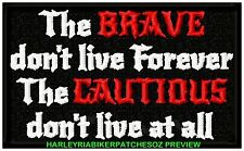 THE BRAVE, THE CAUTIOUS .....  EMBROIDERED BIKER PATCH