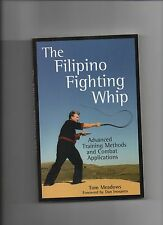 TOM MEADOWS FILIPINO FIGHTING WHIP 2005 PB 1ST ED MARTIAL ARTS  TRAINING COMBAT
