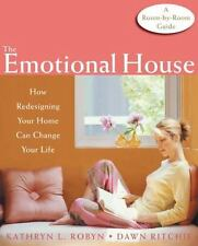 The Emotional House : How Redesigning Your Home Can Change Your Life by Dawn Rit