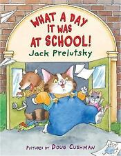 What a Day It Was at School! by Jack Prelutsky (2006, Hardcover)