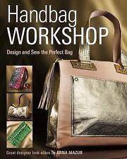 Handbag Workshop : Design and Sew the Perfect Bag by Anna M. Mazur (2014,...