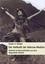 Die Heilkraft der Kahuna-Medizin. Weisheit & Naturheilmittel aus dem Regenwald H
