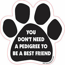Dog Magnetic Paw Car Decal -You Dont Need A Pedigree To Be ....  - Made In USA