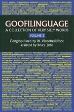 Goofilinguage: Goofilinguage Volume 3 - a Collection of Very Silly Words by...