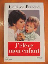 J' élève mon enfant. Laurence Pernoud. éditions Horay