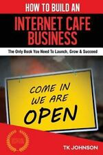 How to Build an Internet Cafe Business (Special Edition) : The Only Book You...