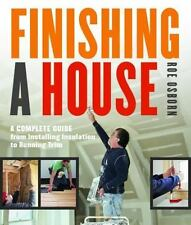 Finishing a House : A Complete Guide from Installing Insulation to Running...