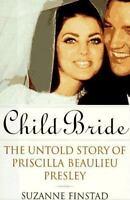 Child Bride : The Untold Story of Priscilla Beaulieu Presley by Suzanne Finstad