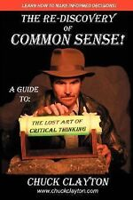 The Re-Discovery of Common Sense: A Guide to: The Lost Art of Critical Thinking