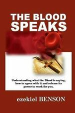 The Blood Speaks : Understanding What the Blood Is Saying, How to Agree with...