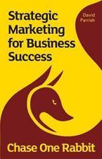 Chase One Rabbit : Strategic Marketing for Business Success: 63 Tips, Techniq.