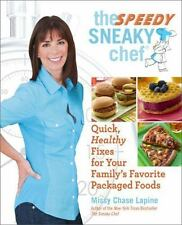 The Speedy Sneaky Chef: Quick, Healthy Fixes for Your Favorite Packaged Foods -