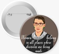 "NOTORIOUS RBG ""Women Belong..."" Justice  Ruth Bader Ginsburg Button / Pin /Badge"