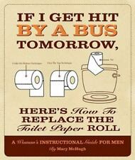 If I Get Hit by a Bus Tomorrow, Here's How to Replace the Toilet Paper Roll: A