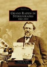 Grand Rapids in Stereographs: 1860-1900 (Paperback or Softback)