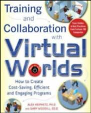 Training and Collaboration with Virtual Worlds : How to Create Cost-Saving,...