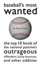 Baseball's Most Wanted: The Top 10 Book of the National Pastime's Outrageous Of