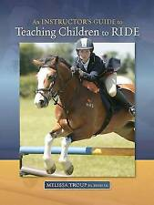 An Instructor's Guide to Teaching Children to Ride by Melissa Troup (Paperback, 2010)