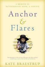 Anchor and Flares: A Memoir of Motherhood, Hope, and Service by Braestrup, Kate