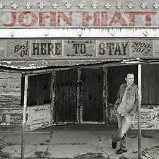 John Hiatt - Here To Stay  Best Of 20002012 [CD]