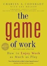 The Game of Work : How to Enjoy Work as Much as Play by Charles A. Coonradt...